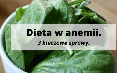 Dieta w anemii. 3 kluczowe sprawy.